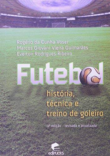 FUTEBOL: HISTÓRIA, TÉCNICA E TREINO DE GOLEIRO, livro de ROGÉRIO DA CUNHA VOSER