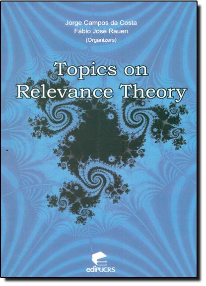 TOPICS ON RELEVANCE THEORY, livro de JORGE CAMPOS DA COSTA, FÁBIO JOSÉ RAUEN