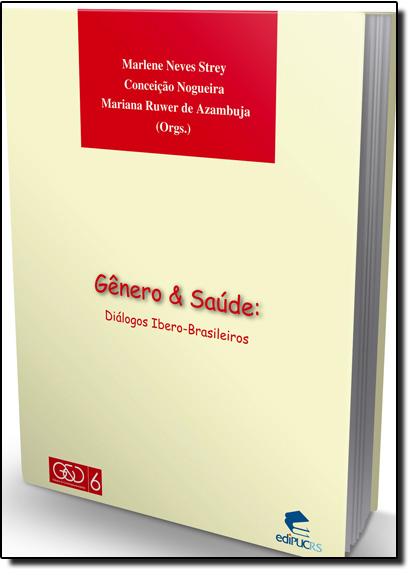 GÊNERO E SAÚDE: DIÁLOGOS IBERO-BRASILEIROS, livro de MARLENE NEVES STREY, CONCEIÇÃO NOGUEIRA, MARIANA RUWER DE AZAMBUJA