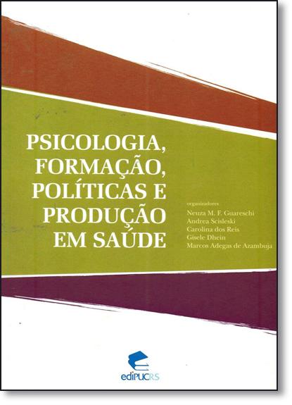 PSICOLOGIA, FORMAÇÃO, POLÍTICAS E PRODUÇÃO EM SAÚDE, livro de NEUZA GUARESCHI