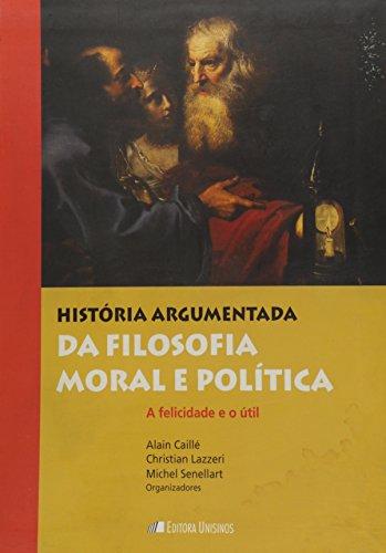 História argumentada da filosofia moral e política, livro de Alain Caillè, Christian Lazzeri e Michel Senellart (Organizadores)