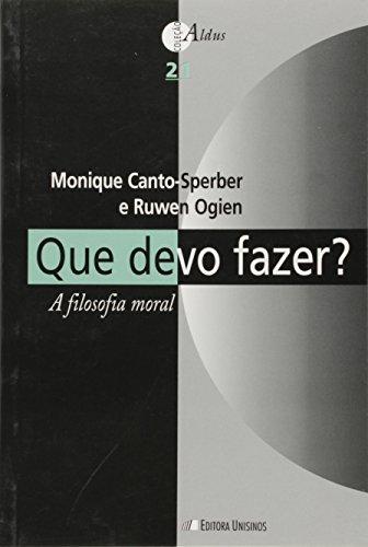 Que Devo Fazer?: A Filosofia Moral - Vol.21 - Coleção Aldus, livro de Monique Canto-Sperber