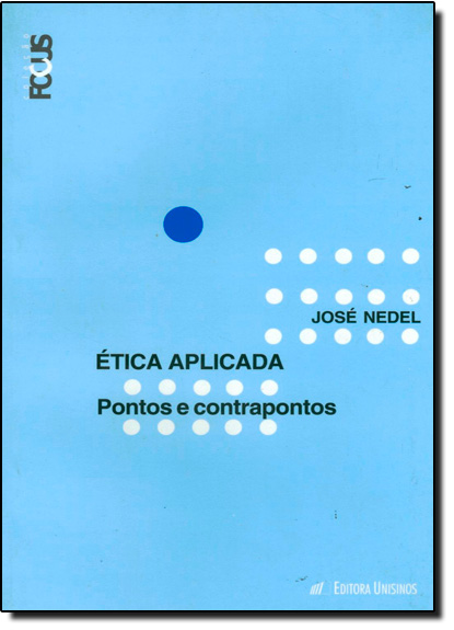 ETICA APLICADA - PONTOS E CONTRAPONTOS, livro de NEDEL