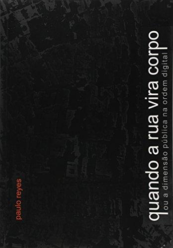 QUANDO A RUA VIRA CORPO OU A DIMENSAO PUBLICA NA ORDEM DIGITAL, livro de Yolanda Reyes