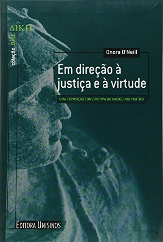 Em Direção Á Justiça E Á Virtude: Uma Exposição Construtiva do Raciocínio Prático, livro de Onora Oneill