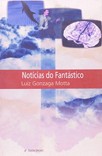 Notícias do Fantástico: Jogos de Linguagem na Comunicação Jornalística, livro de Luiz Gonzaga Motta