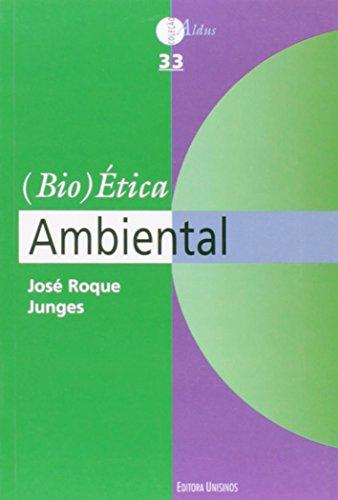 (Bio)Ética Ambiental - Vol. 33 - Coleção Aldus, livro de José Roque Junges