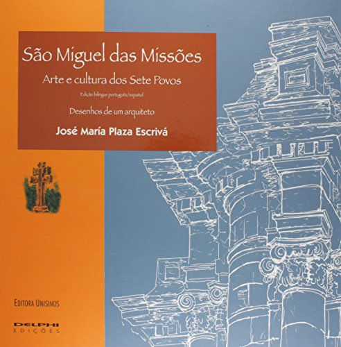 São Miguel das Missões: Arte e Cultura nos Sete Povos, livro de José María Plaza Escrivá