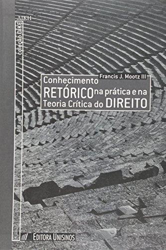Conhecimento Retórico na Prática e na Teoria Crítica do Direito, livro de Francis J. Mootz