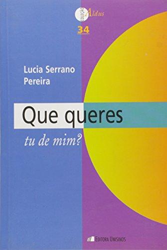 Que Queres Tu De Mim? - Coleção Aldus, livro de Lucia Serrano Pereira