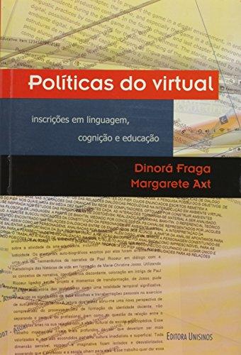 Politicas do Virtual: Inscrições em Linguagem, Cognição e Educação, livro de Dinora Fraga | Margarete Axt