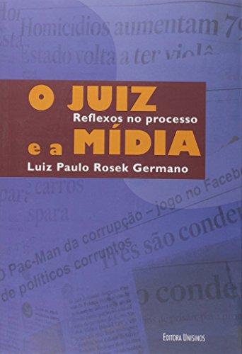 Juiz e a Mídia: Reflexos no Processo, O, livro de Luiz Paulo Rosek Germano