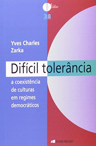Difícil Tolerância: A Coexistência de Culturas em Regimes Democráticos, livro de Yves Charles Zarka