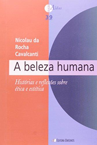 Beleza Humana, A: Histórias e Reflexões Sobre Ética e Estética, livro de Nicolau Da Rocha Cavalcanti