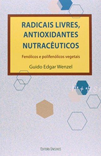 Radicais Livres, Antioxidantes Nutracêuticos: Fenólicos e Polifenólicos Vegetais, livro de Guido Edgar Wenzel