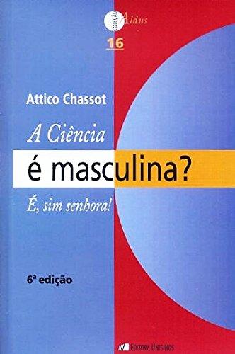 A Ciência É Masculina? É, sim Senhora!, livro de Attico Chassot