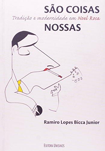 São Coisas Nossas: Tradição e Modernidade em Noel Rosa, livro de Ramiro Lopes Bicca Junior