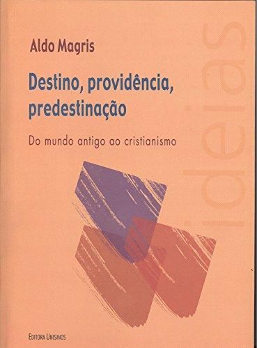 Destino, Providência, Predestinação: Do Mundo Antigo ao Cristianismo, livro de Aldo Magris