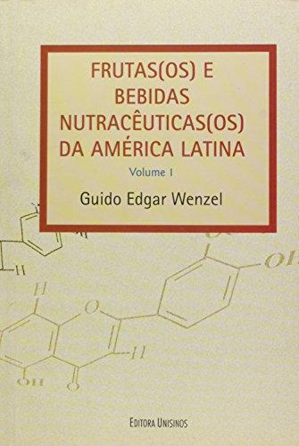 Frutas(os) e Bebidas Nutracênticas(os) da América Latina - Vol.1, livro de Guido Edgar Wenzel