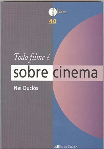 Todo Filme É Sobre Cinema - Vol.40 - Coleção Aldus, livro de Nei Duclós