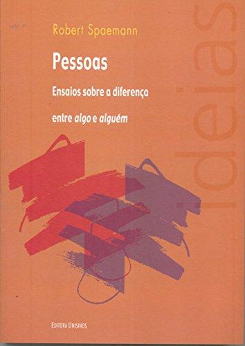 Pessoas: Ensaios Sobre a Diferença Entre Algo e Alguém, livro de Robert Spaemann