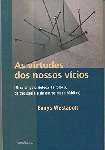 Virtudes dos Nossos Vícios, As: Uma Singela Defesa da Fofoca, da Grosseria e de Outros Maus Hábitos, livro de Emrys Westacott