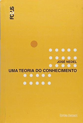 Teoria do Conhecimento, Uma - Coleção Focus, livro de José Nedel