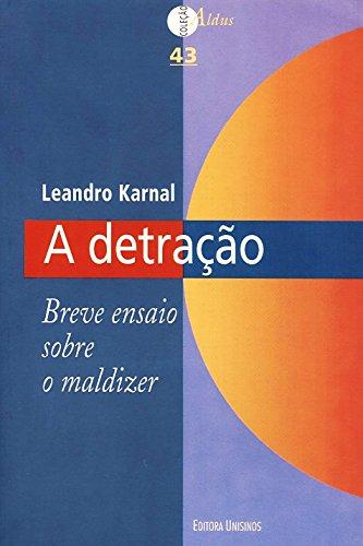 Detração, A: Breve Ensaio Sobre o Maldizer, livro de Leandro Karnal