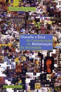 Filosofia e Ética da Comunicação na Midiatização da Sociedade, livro de Pedro Gilberto Gomes