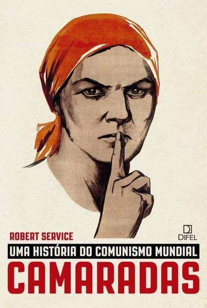 Camaradas. Uma História do Comunismo Mundial, livro de Robert Service