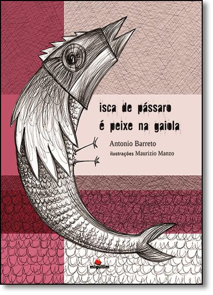 Isca de Pássaro É Peixe na Gaiola, livro de Antonio Barreto