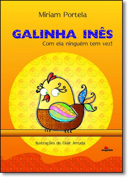 Galinha Inês com Ela Ninguém Tem Vez!, livro de Miriam Portela