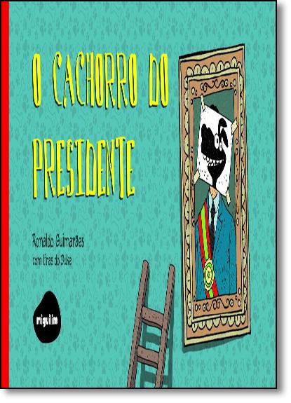 Cachorro do Presidente, O, livro de Ronaldo Guimarães