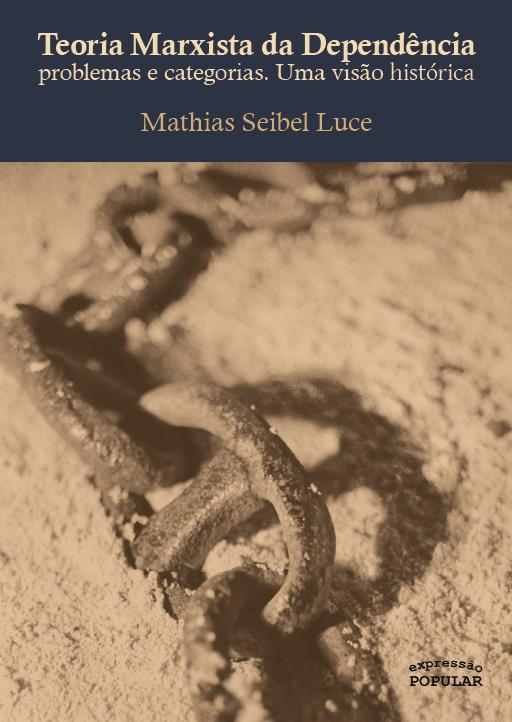 Teoria marxista da dependência - problemas e categorias, uma visão histórica, livro de Mathias Seibel Luce