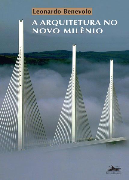ARQUITETURA NO NOVO MILÊNIO, A, livro de Leonardo Benevolo