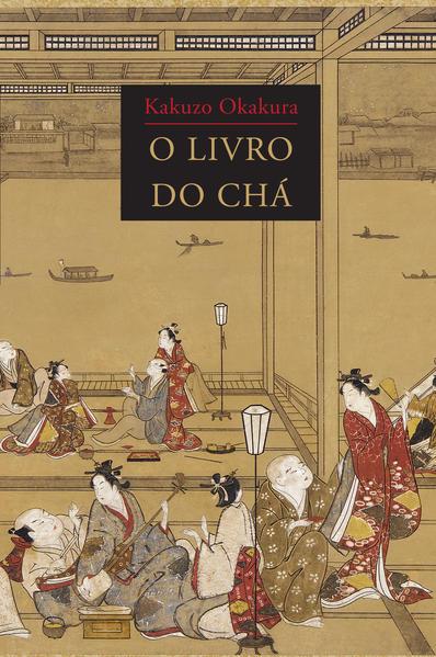 LIVRO DO CHÁ, O, livro de Kakuzo Okakura