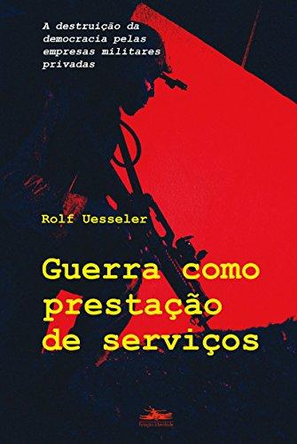 GUERRA COMO PRESTAÇÃO DE SERVIÇOS, livro de Rolf Uesseler