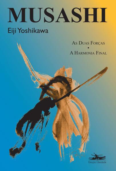 MUSASHI: AS DUAS FORÇAS, A HARMONIA FINAL, livro de Eiji Yoshikawa