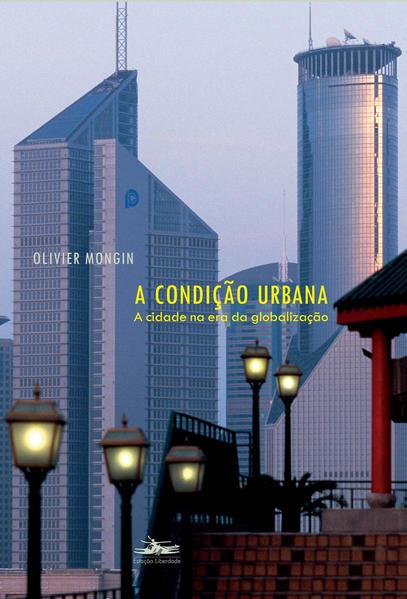 CONDIÇÃO URBANA, A, livro de Olivier Mongin