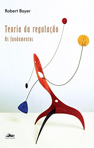 TEORIA DA REGULAÇÃO: Fundamentos, livro de Robert Boyer