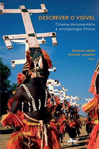 DESCREVER O VISÍVEL: Cinema documentário e antropologia fílmica, livro de Marcius Freire e Philippe Lourdou (Orgs.)
