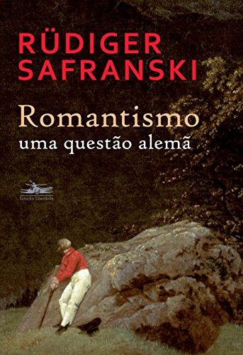 ROMANTISMO uma questão alemã, livro de Rüdiger Safranski