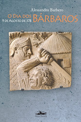 DIA DOS BÁRBAROS, O - 9 de agosto de 378, livro de Alessandro Barbero
