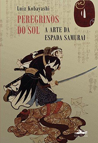 Peregrinos do Sol - A arte da espada samurai, livro de Luiz Kobayashi
