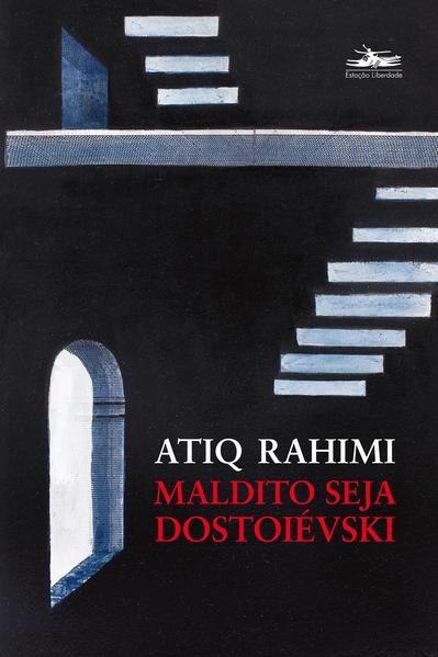 Maldito seja Dostoiévski, livro de Atiq Rahimi
