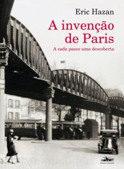 A invenção de Paris - A cada passo uma descoberta, livro de Eric Hazan