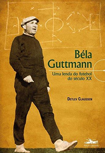 Bela Guttmann - Uma lenda do futebol do século XX, livro de Detllev Claussen