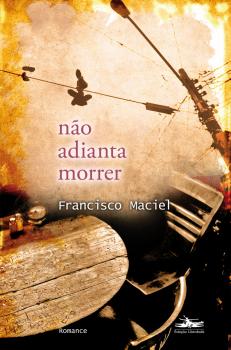 Não adianta morrer, livro de Francisco Maciel