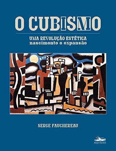 O cubismo - Uma revolução estética: nascimento e expansão, livro de Serge Fauchereau