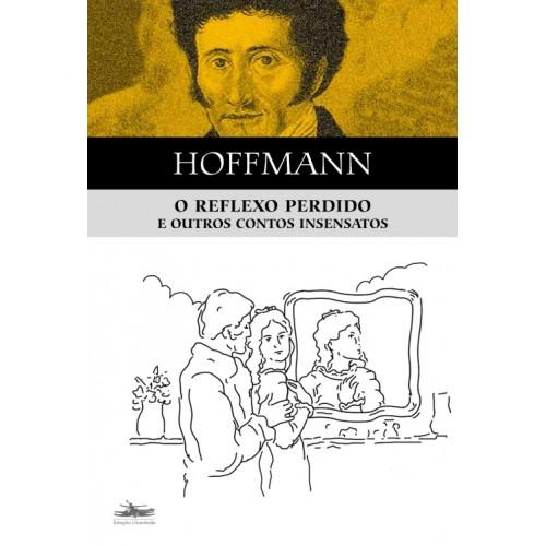 Reflexo perdido e outros contos insensatos, livro de E.T.A. Hoffmann
